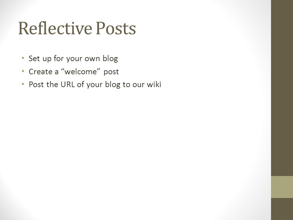 Reflective Posts Set up for your own blog Create a welcome post Post the URL of your blog to our wiki