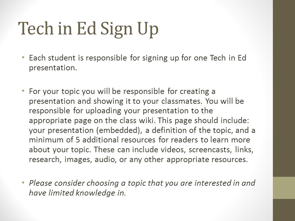 Tech in Ed Sign Up Each student is responsible for signing up for one Tech in Ed presentation.
