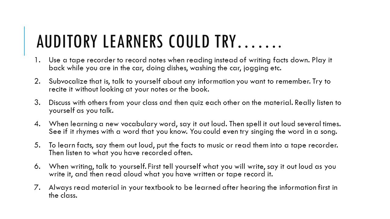 AUDITORY LEARNERS COULD TRY…….