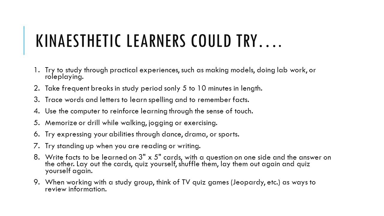 KINAESTHETIC LEARNERS COULD TRY….