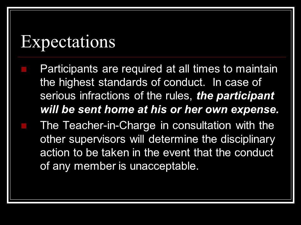 Expectations Participants are required at all times to maintain the highest standards of conduct.