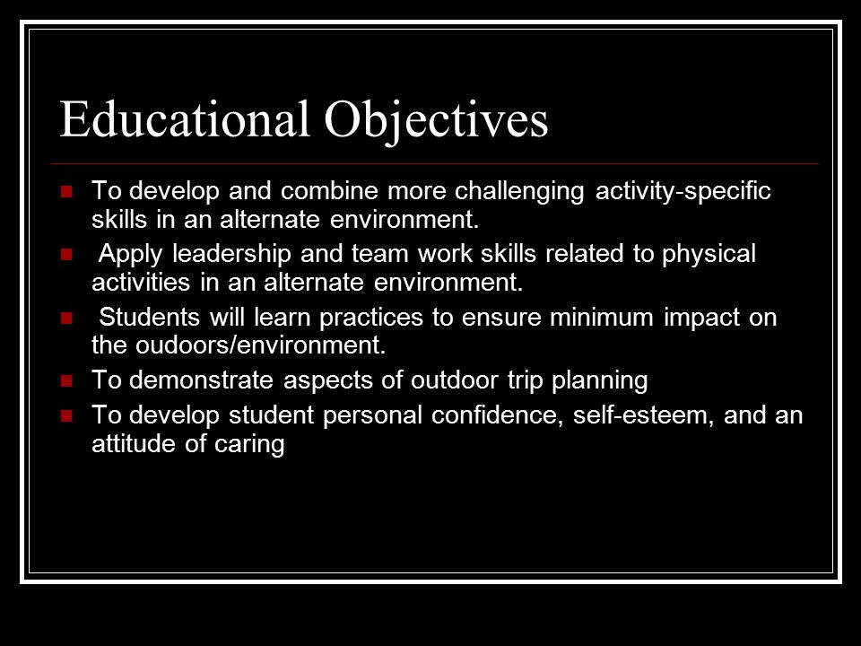Educational Objectives To develop and combine more challenging activity-specific skills in an alternate environment.