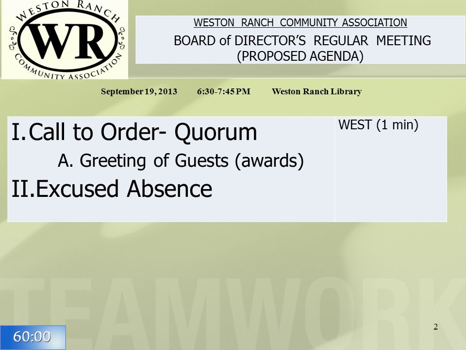 WESTON RANCH COMMUNITY ASSOCIATION BOARD of DIRECTOR'S REGULAR MEETING (PROPOSED AGENDA) September 19, 2013 6:30-7:45 PM Weston Ranch Library I.Call to Order- Quorum A.