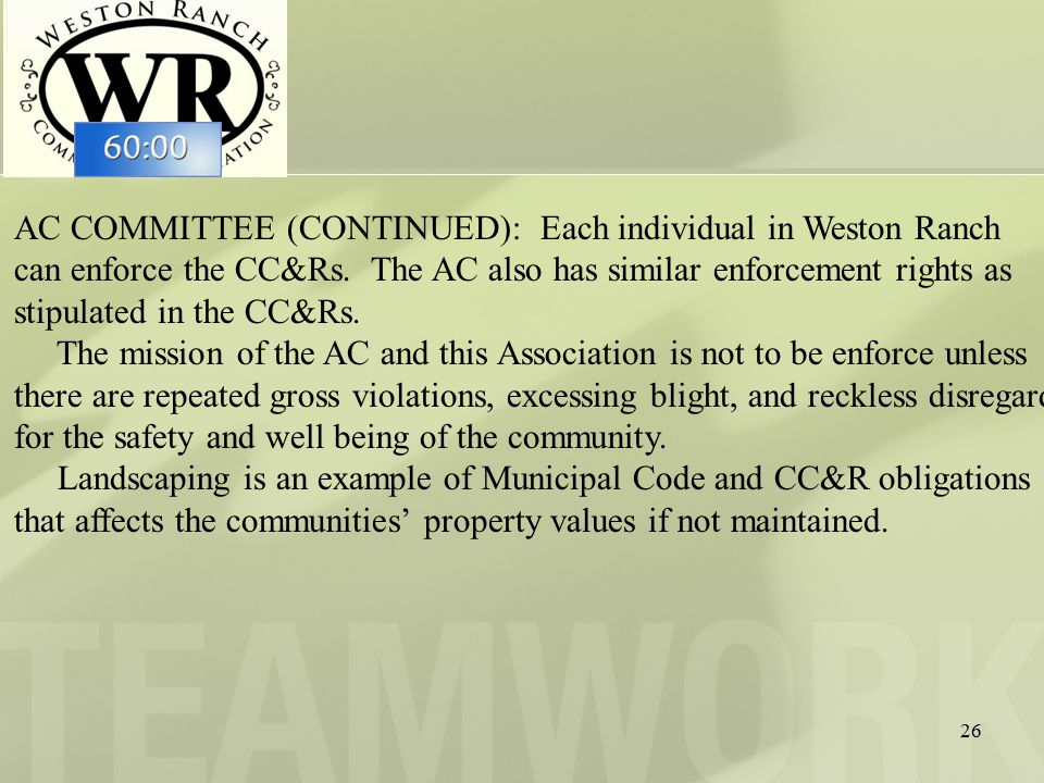 26 AC COMMITTEE (CONTINUED): Each individual in Weston Ranch can enforce the CC&Rs.
