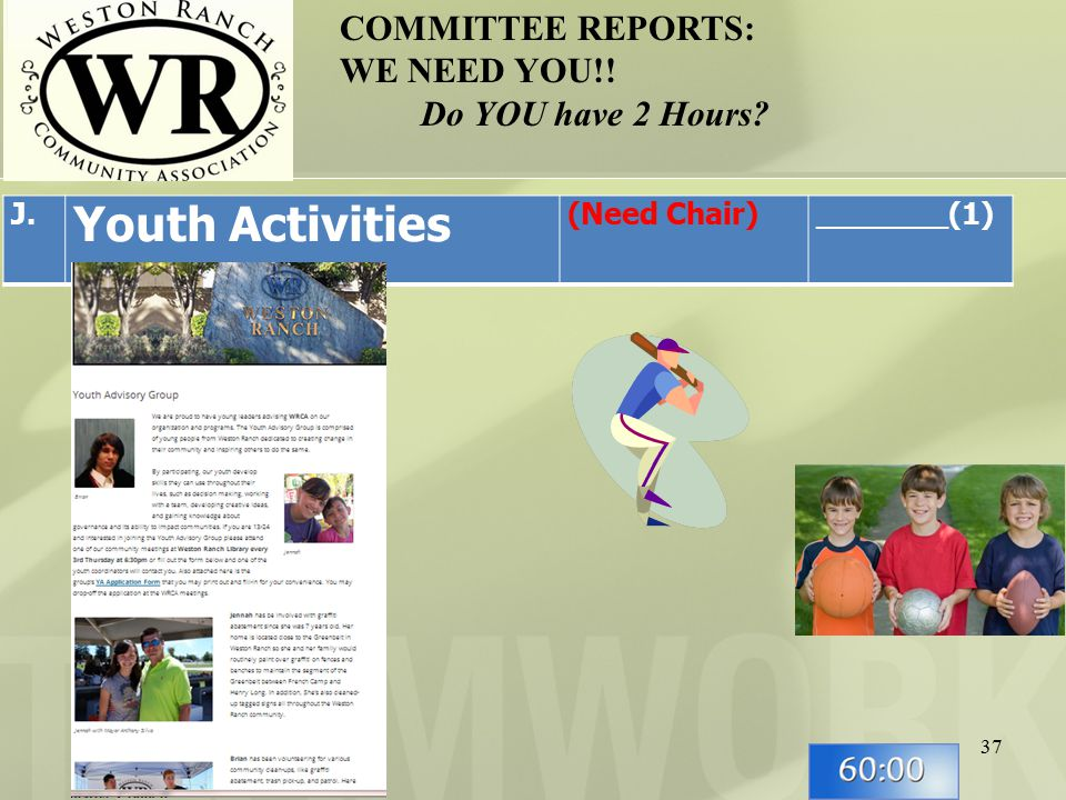 37 COMMITTEE REPORTS: WE NEED YOU!! Do YOU have 2 Hours J. Youth Activities (Need Chair)_______(1)