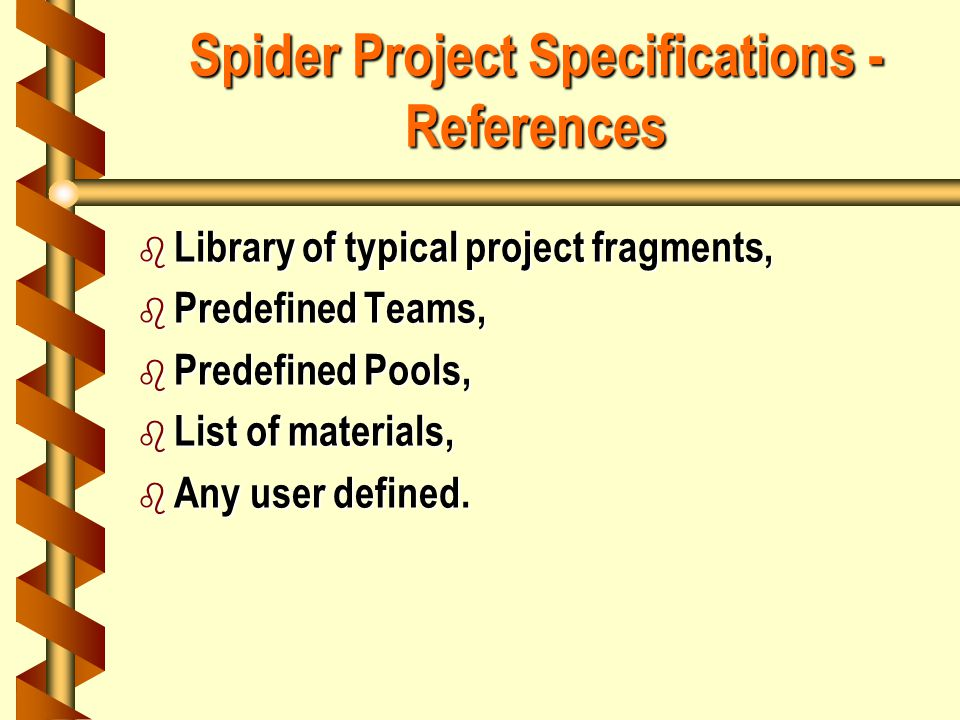 Spider Project Specifications - References b Library of typical project fragments, b Predefined Teams, b Predefined Pools, b List of materials, b Any user defined.