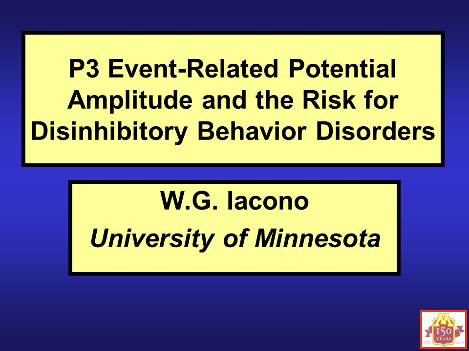 P3 Event-Related Potential Amplitude and the Risk for Disinhibitory Behavior Disorders W.G.