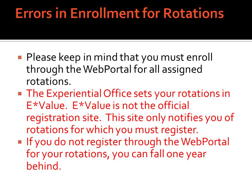  Please keep in mind that you must enroll through the WebPortal for all assigned rotations.