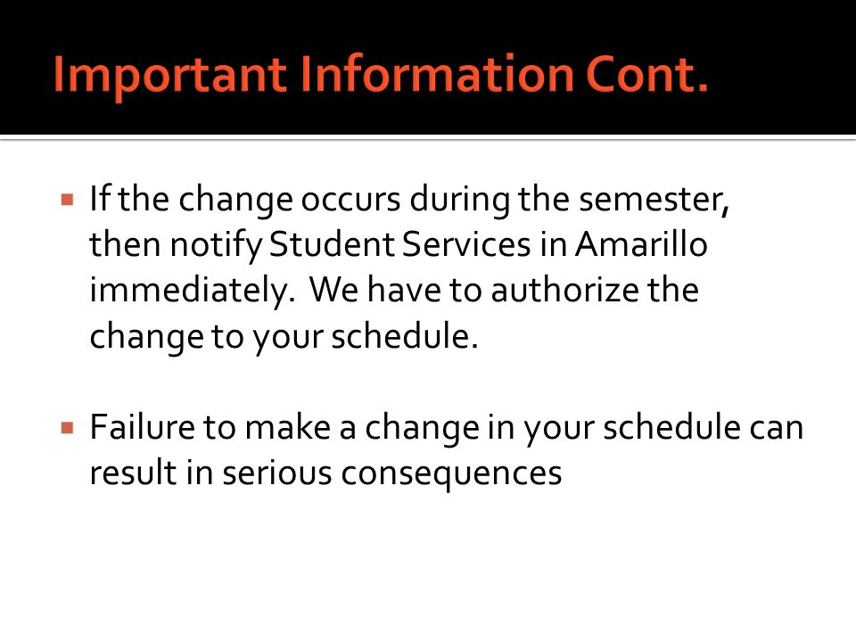  If the change occurs during the semester, then notify Student Services in Amarillo immediately.