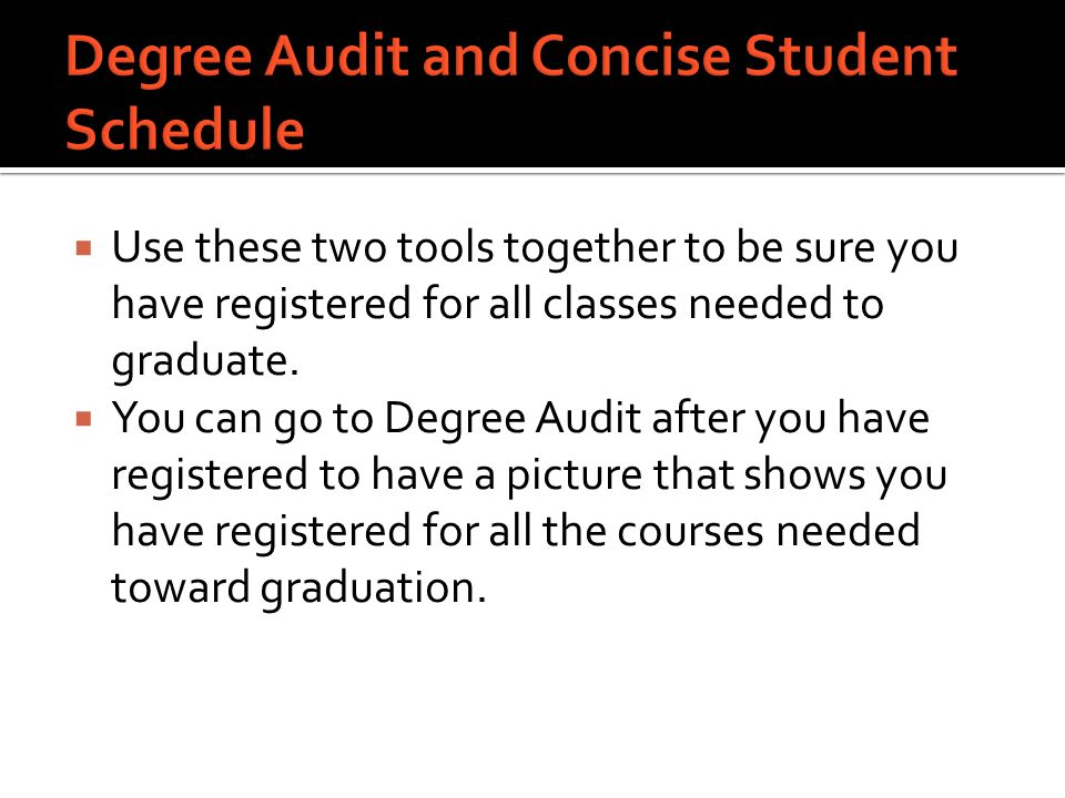  Use these two tools together to be sure you have registered for all classes needed to graduate.