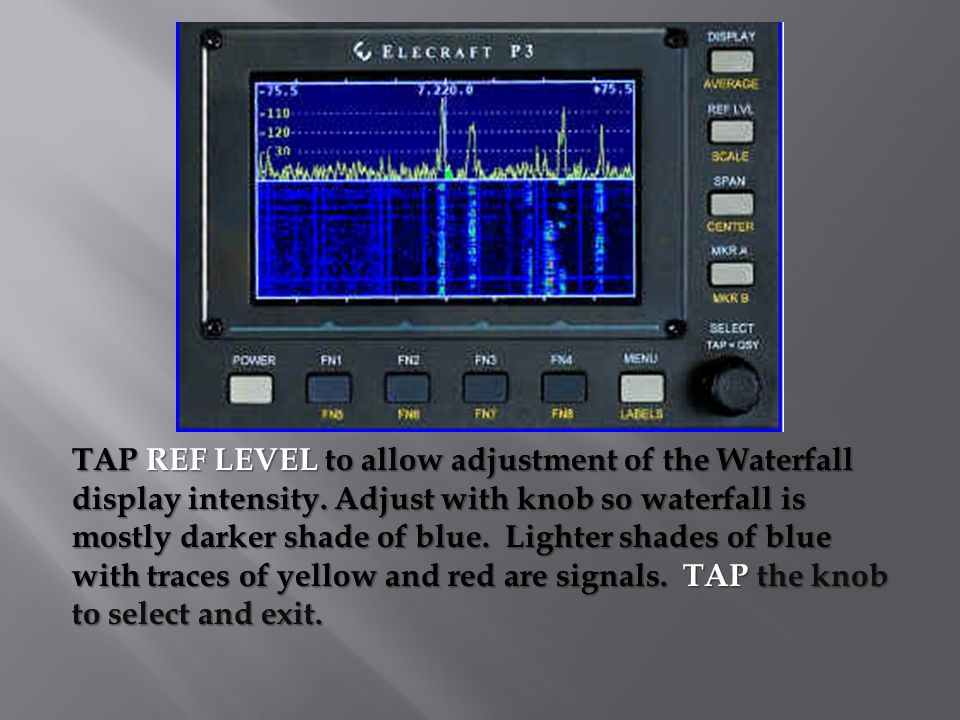 TAP REF LEVEL to allow adjustment of the Waterfall display intensity.