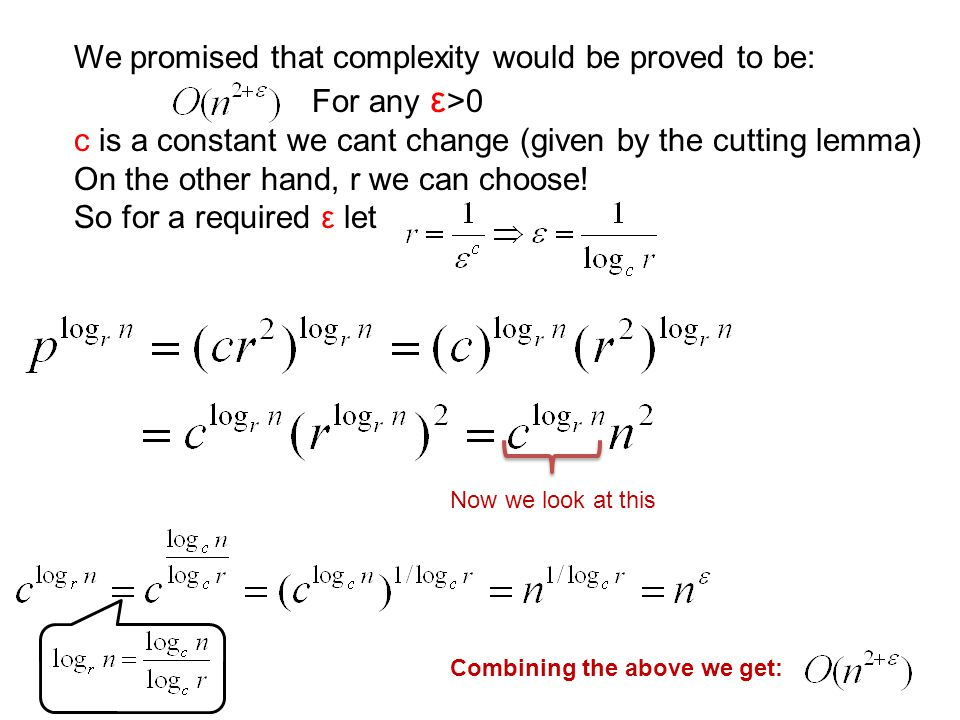 We promised that complexity would be proved to be: For any ε >0 c is a constant we cant change (given by the cutting lemma) On the other hand, r we can choose.