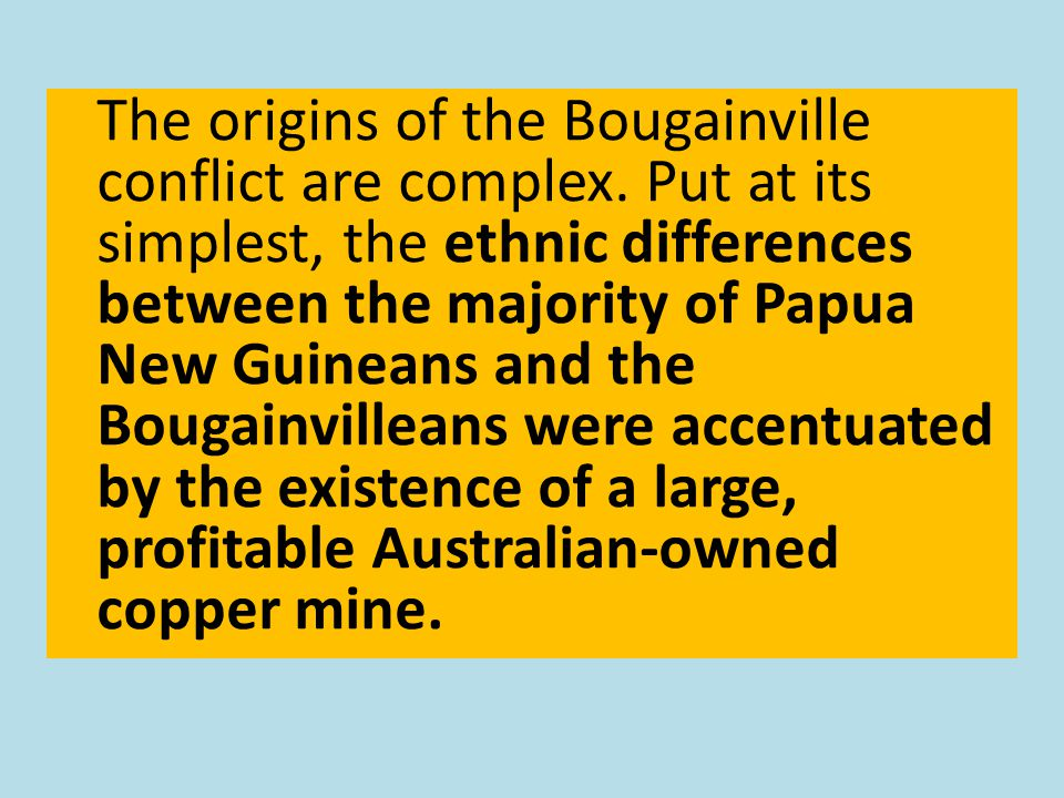The origins of the Bougainville conflict are complex.