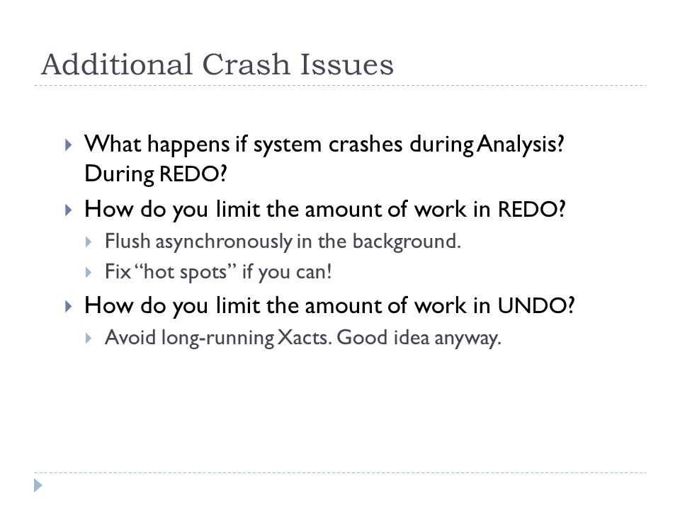 Additional Crash Issues  What happens if system crashes during Analysis.