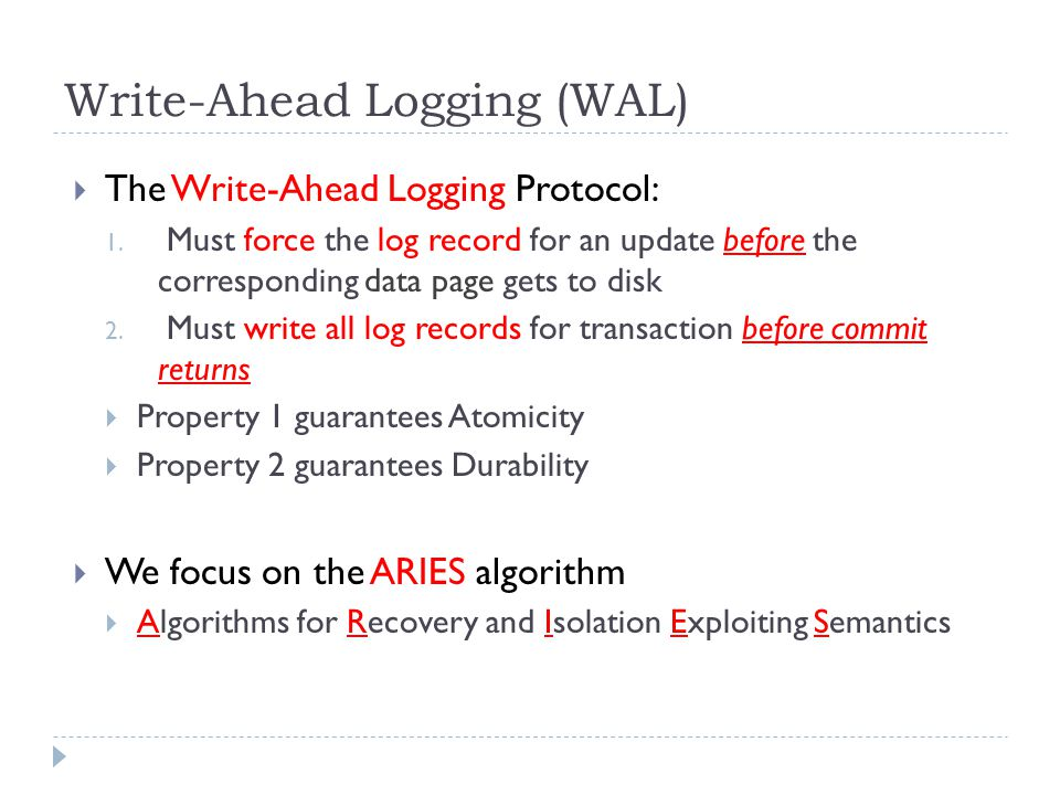 Write-Ahead Logging (WAL)  The Write-Ahead Logging Protocol: 1.