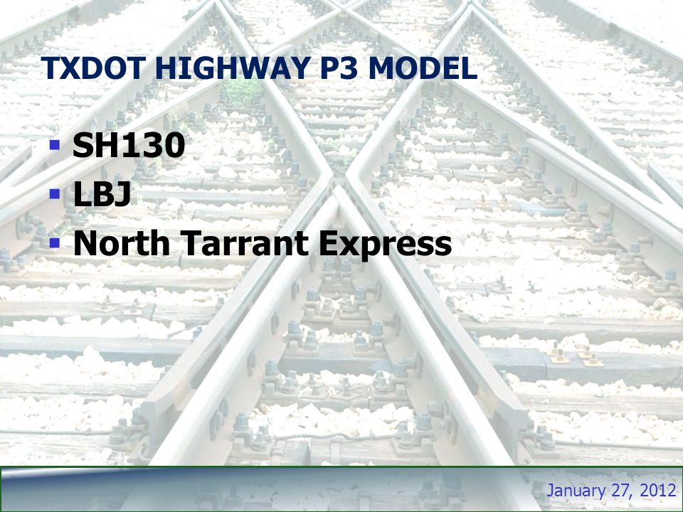 January 27, 2012 TXDOT HIGHWAY P3 MODEL  SH130  LBJ  North Tarrant Express