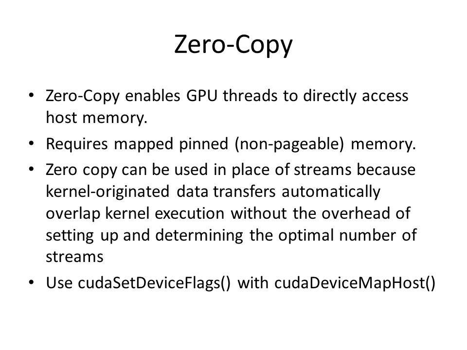 Zero-Copy Zero-Copy enables GPU threads to directly access host memory.