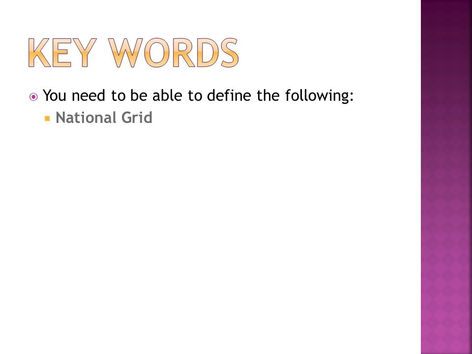  You need to be able to define the following:  National Grid