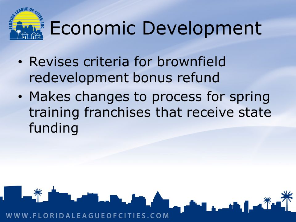Economic Development Revises criteria for brownfield redevelopment bonus refund Makes changes to process for spring training franchises that receive state funding