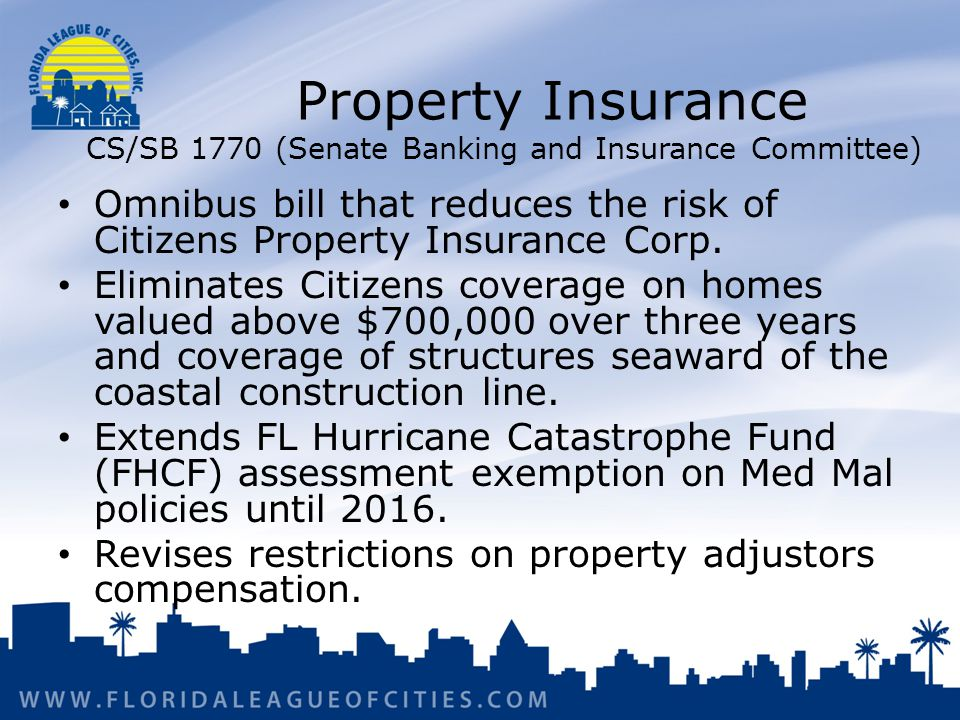 Property Insurance CS/SB 1770 (Senate Banking and Insurance Committee) Omnibus bill that reduces the risk of Citizens Property Insurance Corp.