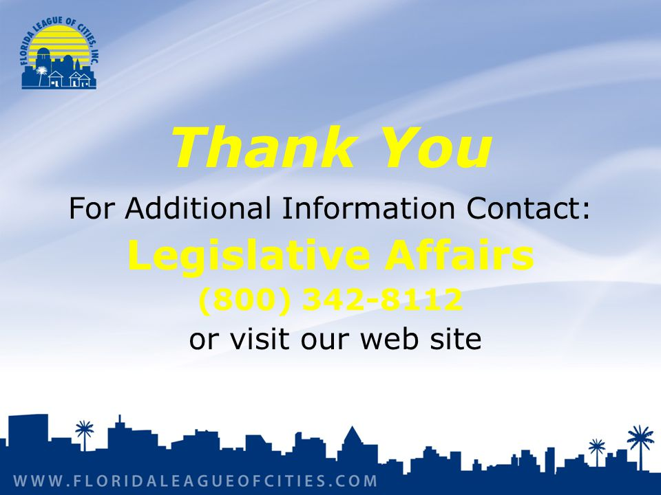 Thank You For Additional Information Contact: Legislative Affairs (800) 342-8112 or visit our web site