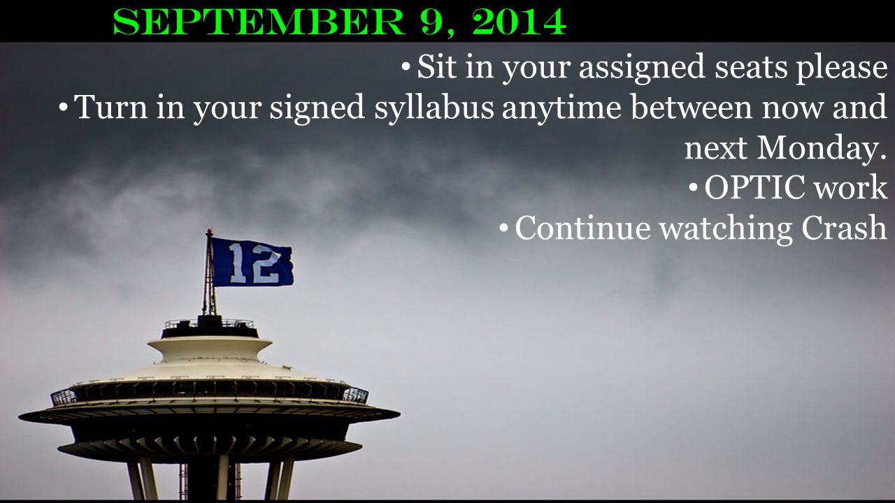 September 9, 2014 Sit in your assigned seats please Turn in your signed syllabus anytime between now and next Monday.