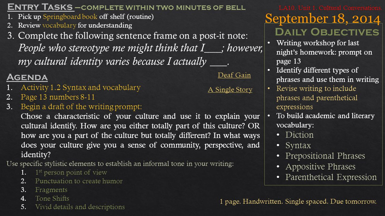 September 18, 2014 Daily Objectives Writing workshop for last night's homework: prompt on page 13 Identify different types of phrases and use them in writing Revise writing to include phrases and parenthetical expressions To build academic and literary vocabulary: Diction Syntax Prepositional Phrases Appositive Phrases Parenthetical Expression LA10.