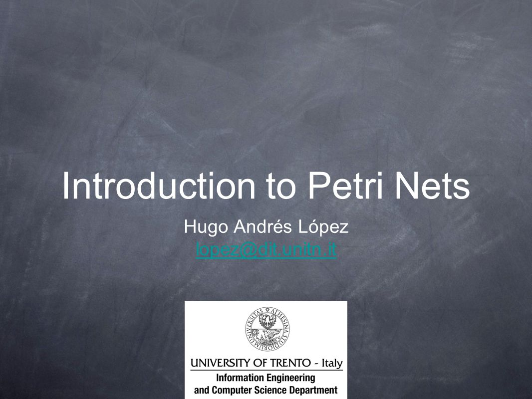 Introduction to Petri Nets Hugo Andrés López lopez@dit.unitn.it