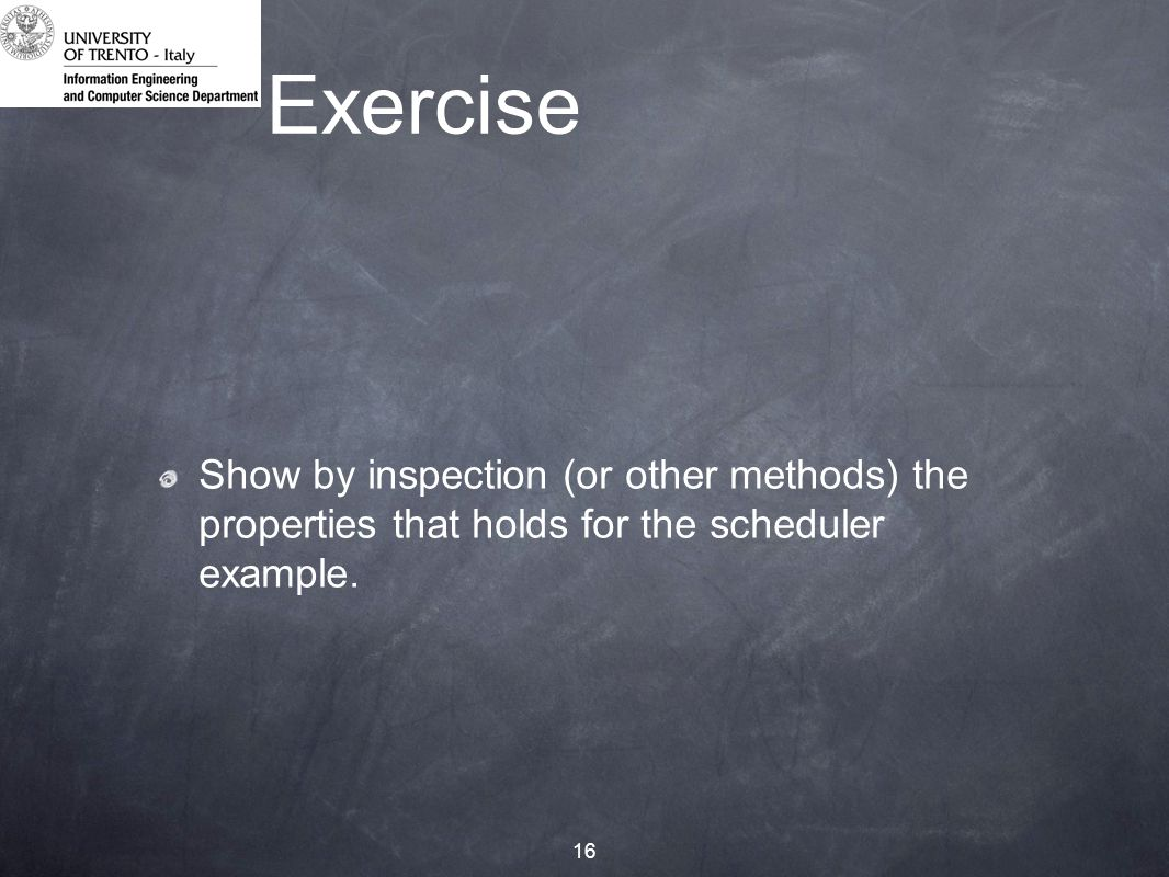 16 Exercise Show by inspection (or other methods) the properties that holds for the scheduler example.