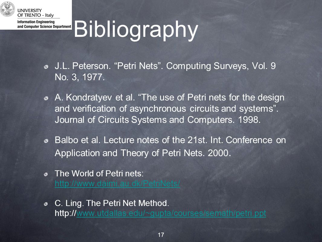 17 Bibliography J.L. Peterson. Petri Nets . Computing Surveys, Vol.