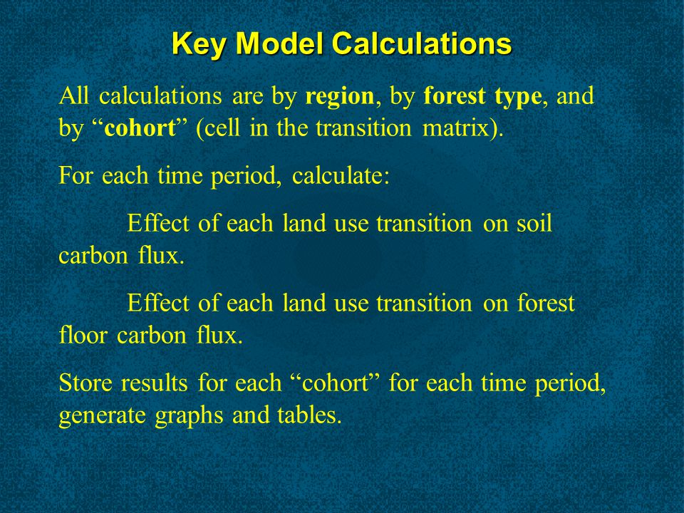 Key Model Calculations All calculations are by region, by forest type, and by cohort (cell in the transition matrix).