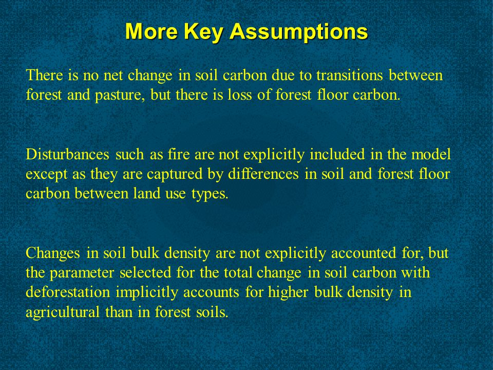More Key Assumptions There is no net change in soil carbon due to transitions between forest and pasture, but there is loss of forest floor carbon.