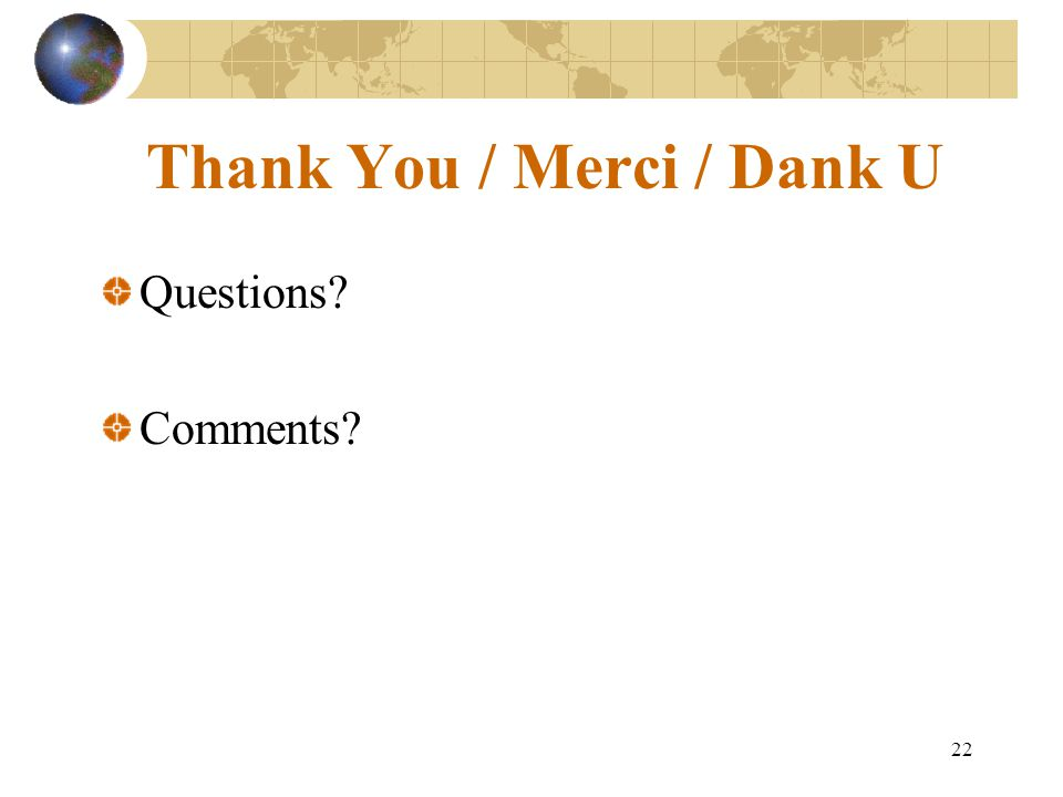 22 Thank You / Merci / Dank U Questions Comments