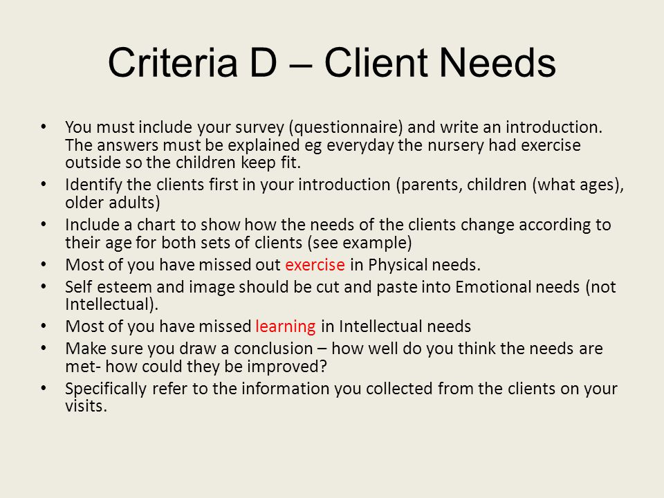 Criteria D – Client Needs You must include your survey (questionnaire) and write an introduction.