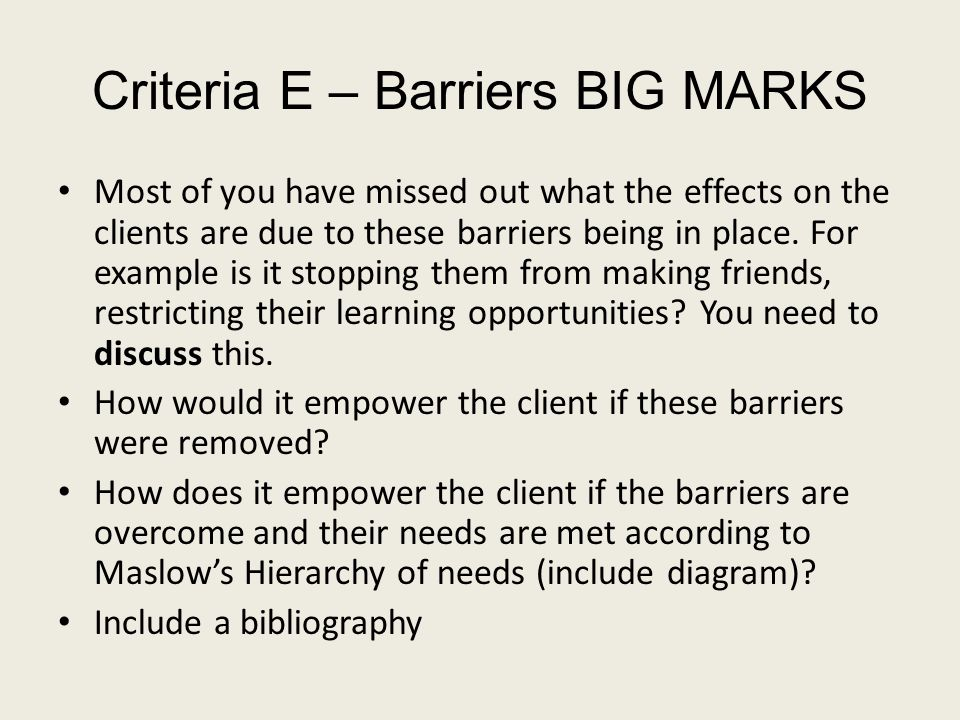 Criteria E – Barriers BIG MARKS Most of you have missed out what the effects on the clients are due to these barriers being in place.