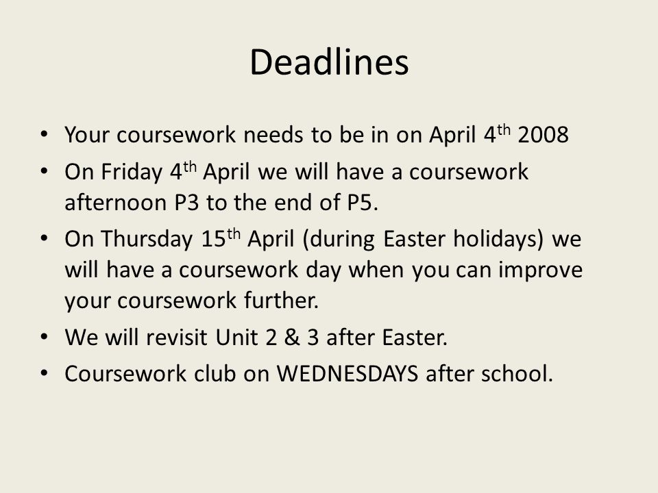 Deadlines Your coursework needs to be in on April 4 th 2008 On Friday 4 th April we will have a coursework afternoon P3 to the end of P5.