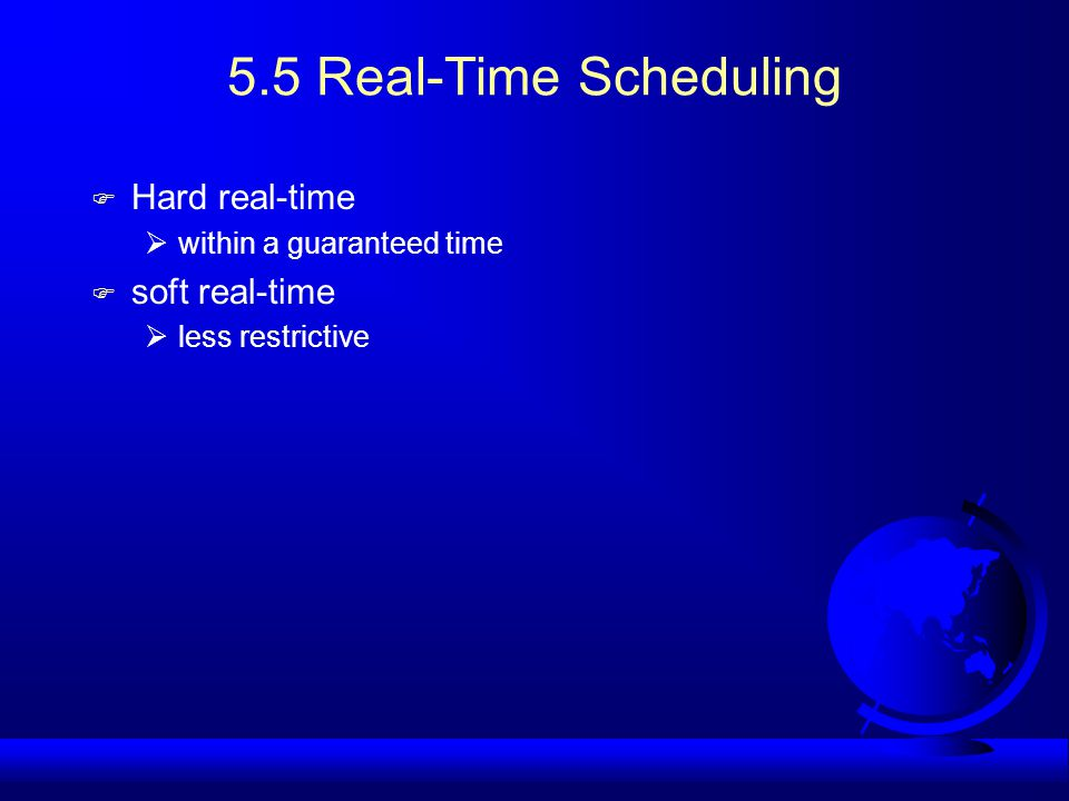 5.5 Real-Time Scheduling F Hard real-time  within a guaranteed time F soft real-time  less restrictive