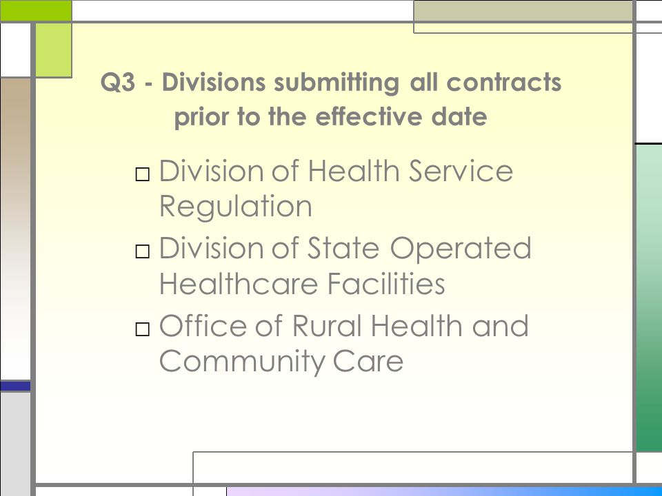 Q3 - Divisions submitting all contracts prior to the effective date □Division of Health Service Regulation □Division of State Operated Healthcare Facilities □Office of Rural Health and Community Care