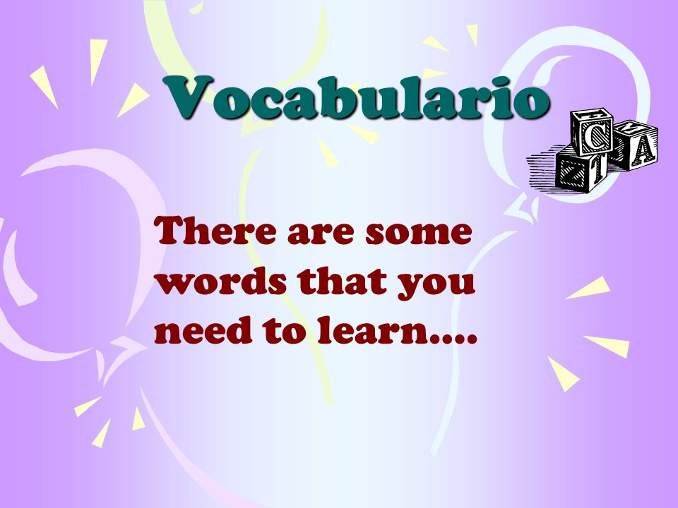 Vocabulario There are some words that you need to learn….