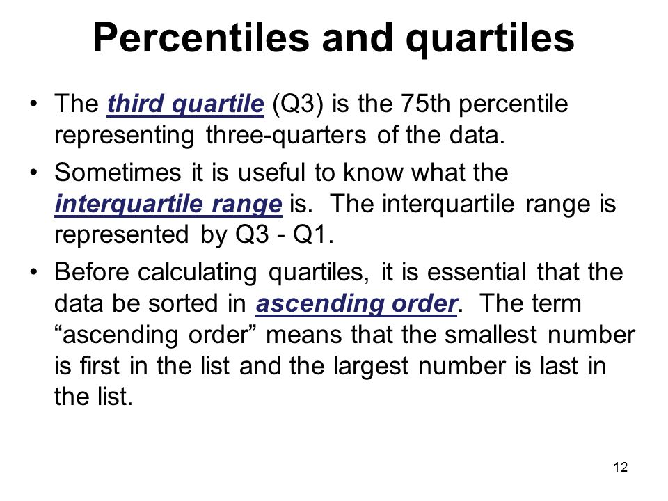 Percentiles and quartiles The third quartile (Q3) is the 75th percentile representing three-quarters of the data.
