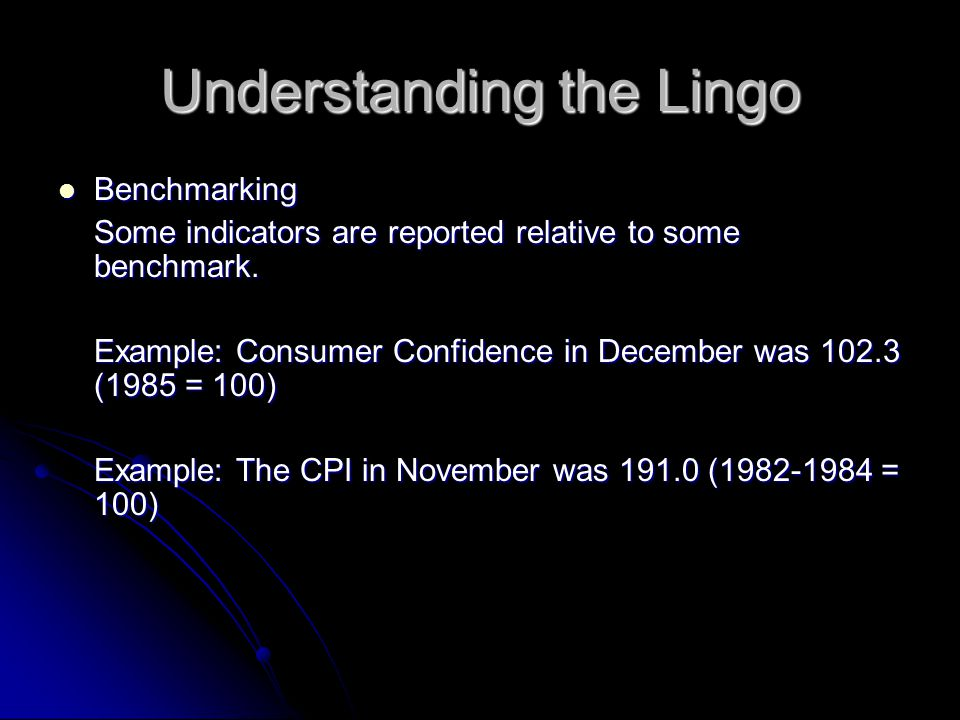Understanding the Lingo Benchmarking Benchmarking Some indicators are reported relative to some benchmark.