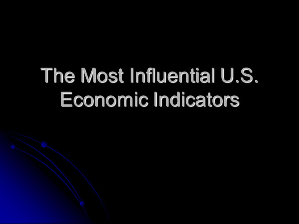 The Most Influential U.S. Economic Indicators