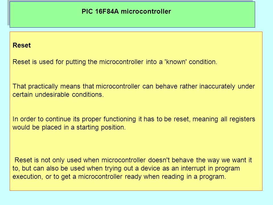 PIC 16F84A microcontroller Reset Reset is used for putting the microcontroller into a known condition.