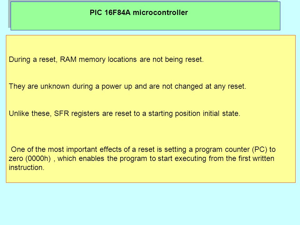 PIC 16F84A microcontroller During a reset, RAM memory locations are not being reset.