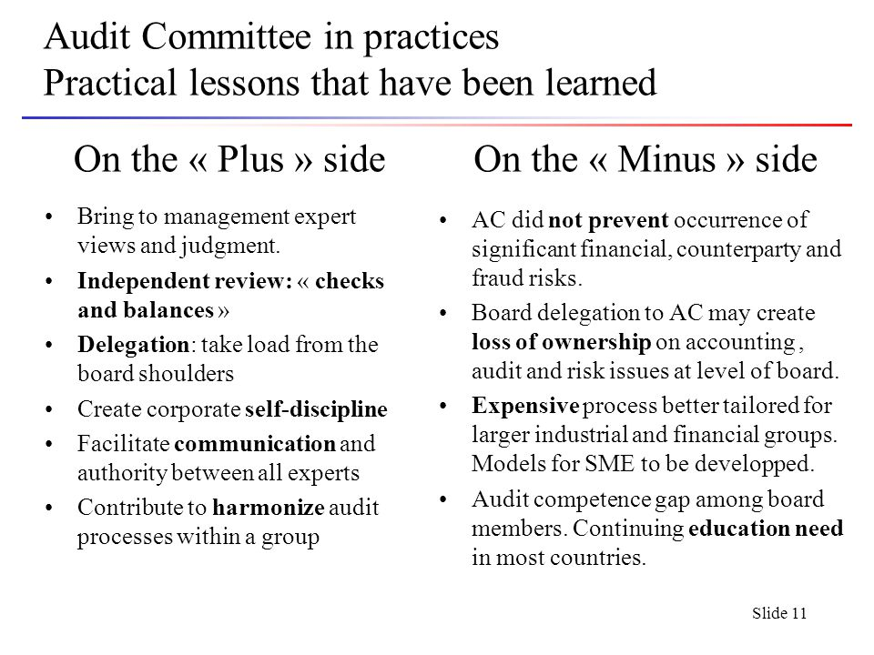Slide 11 Audit Committee in practices Practical lessons that have been learned On the « Plus » side Bring to management expert views and judgment.