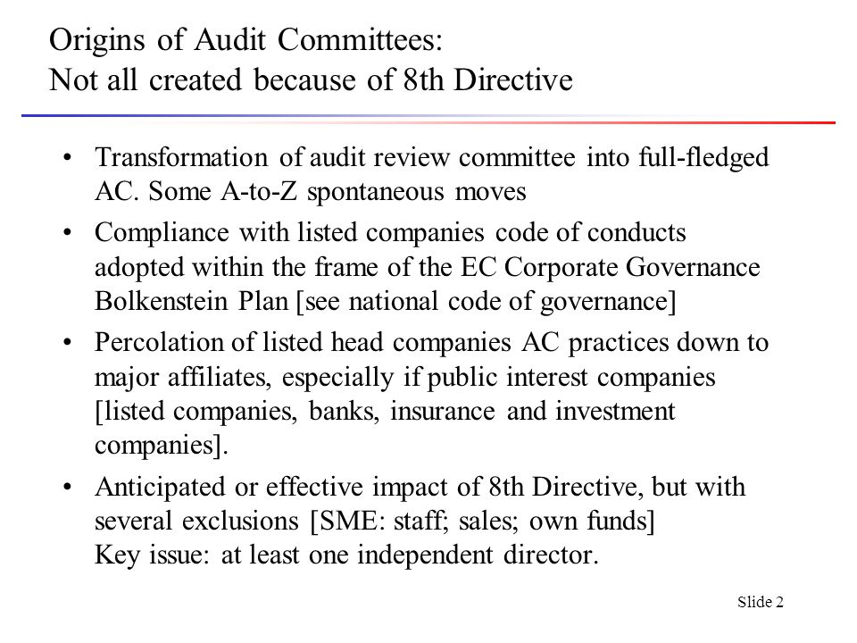 Slide 2 Origins of Audit Committees: Not all created because of 8th Directive Transformation of audit review committee into full-fledged AC.