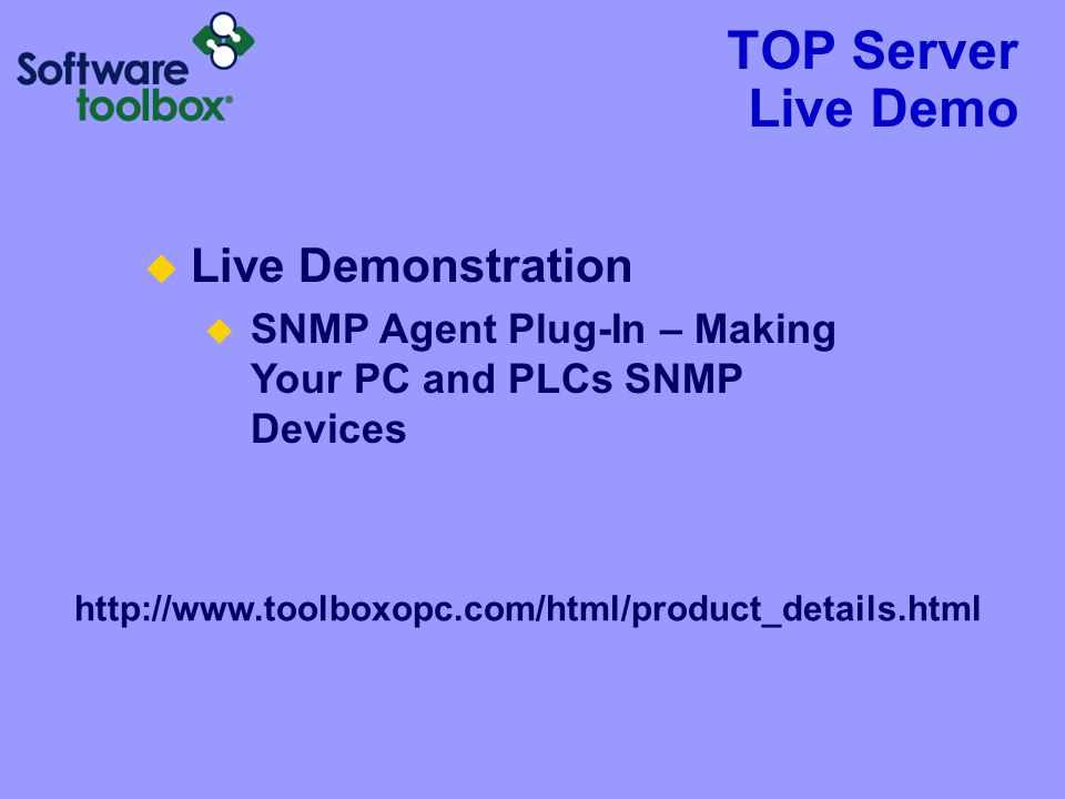 TOP Server Live Demo  Live Demonstration  SNMP Agent Plug-In – Making Your PC and PLCs SNMP Devices http://www.toolboxopc.com/html/product_details.html
