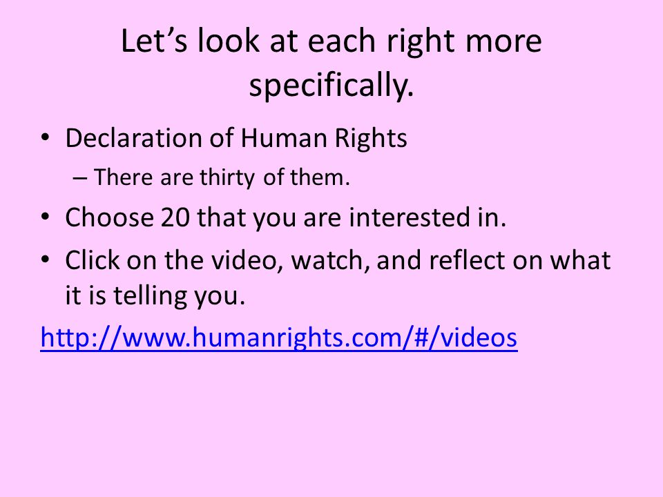 Let's look at each right more specifically. Declaration of Human Rights – There are thirty of them.