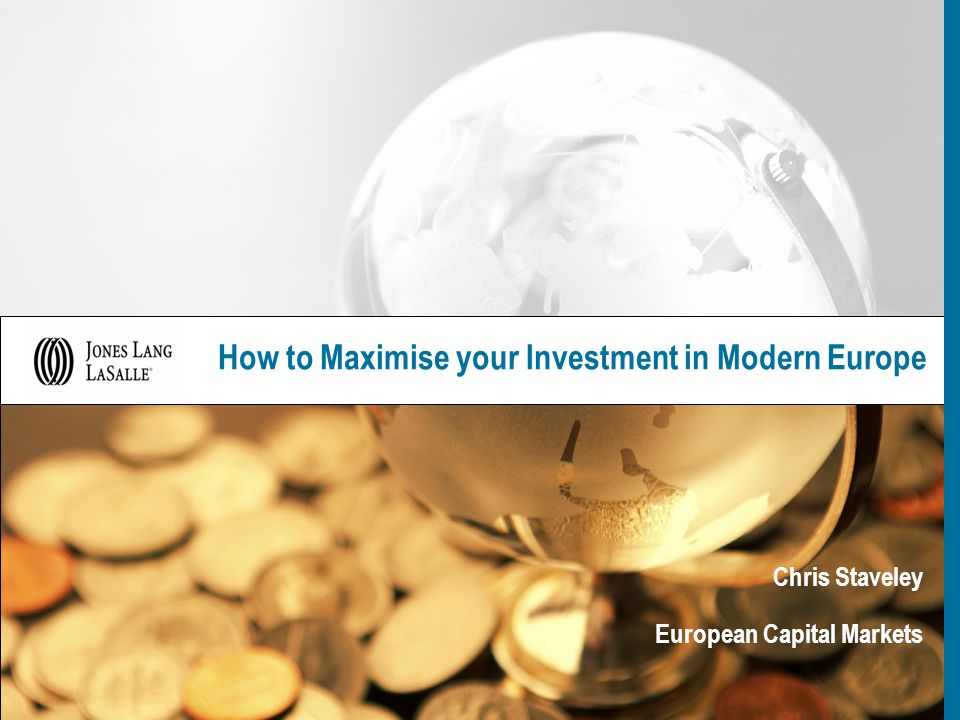 How to Maximise your Investment in Modern Europe Chris Staveley European Capital Markets