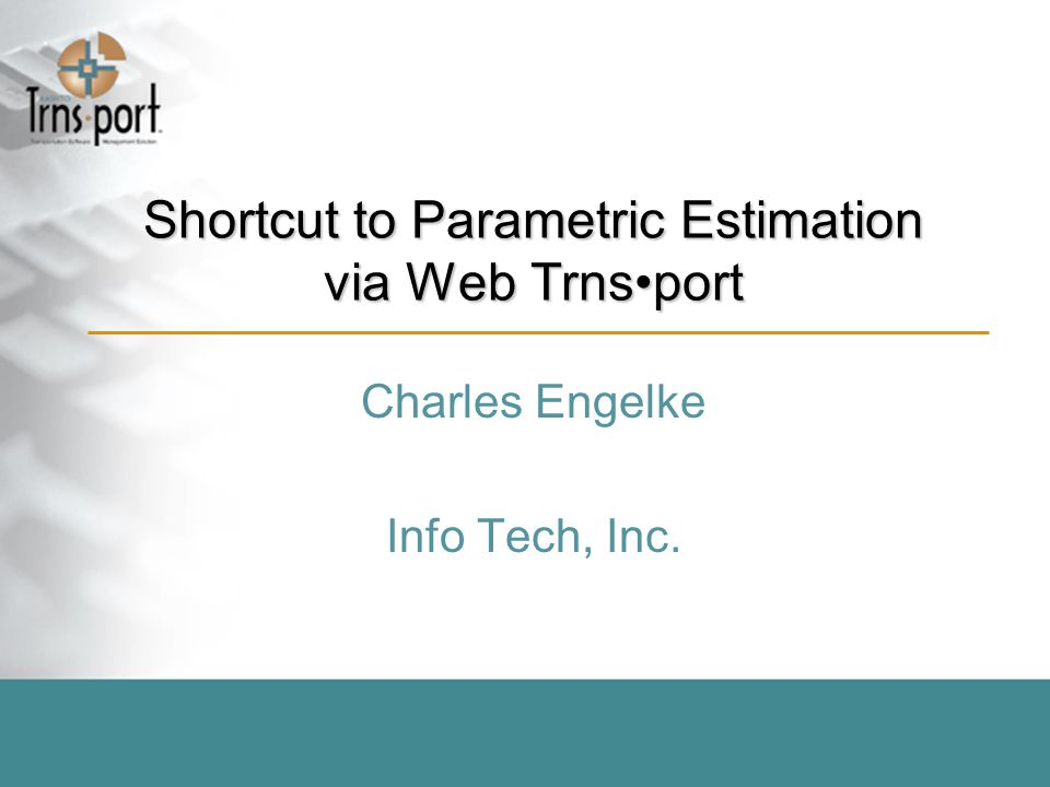 Shortcut to Parametric Estimation via Web Trnsport Charles Engelke Info Tech, Inc.